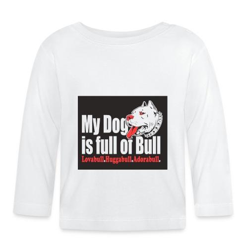 My Dog is full of Bull - Koszulka niemowlęca z długim rękawem