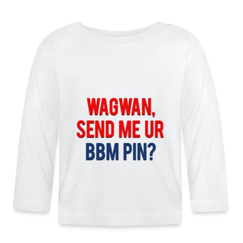 Wagwan Send BBM Clean - Baby Long Sleeve T-Shirt