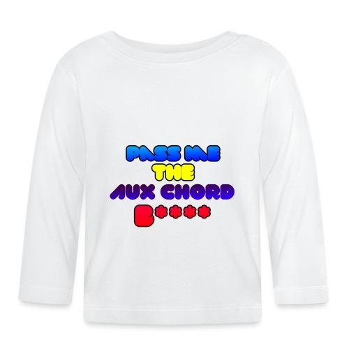 Pass me the AUX chord B**** - Baby Long Sleeve T-Shirt