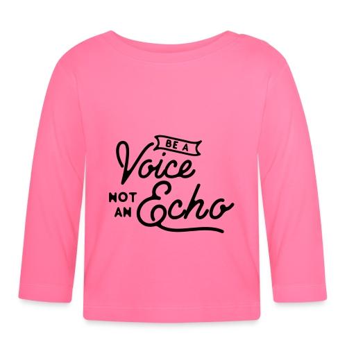 Be a voice not an echo - Baby Long Sleeve T-Shirt