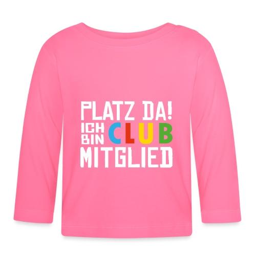 SuK - Platz Da! Ich bin CLUB Mitglied - Baby Langarmshirt