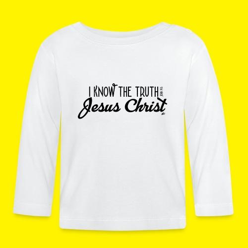 I know the truth - Jesus Christ // John 14: 6 - Baby Long Sleeve T-Shirt