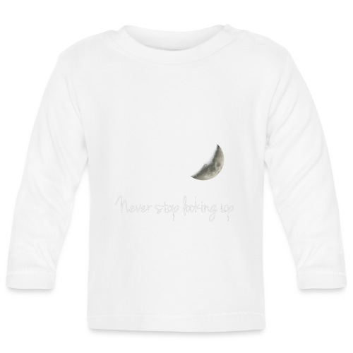 Never stop looking up - Baby Long Sleeve T-Shirt