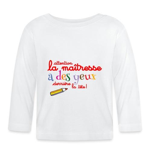 010 La maîtresse a des ye - T-shirt manches longues Bébé