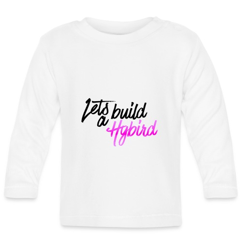 Lets Build A hybrid - Baby Long Sleeve T-Shirt