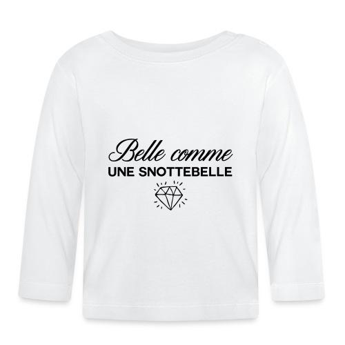 Belle comme snottebelle - T-shirt manches longues Bébé