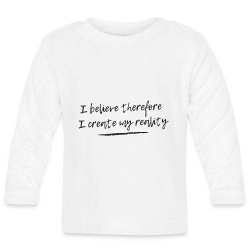 I believe therefore I create my reality - Långärmad T-shirt baby