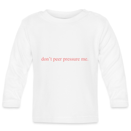 The Commercial ''don't peer pressure me.'' (Peach) - Baby Long Sleeve T-Shirt
