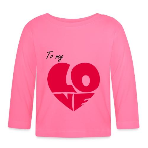 To my Love, A mon Amour, Coeur Rouge - T-shirt manches longues Bébé