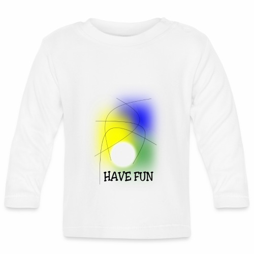 Have Fun - Baby Long Sleeve T-Shirt