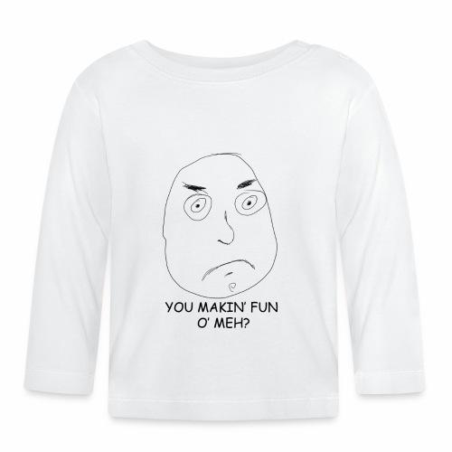 You Makin' Fun o' Meh - Baby Long Sleeve T-Shirt