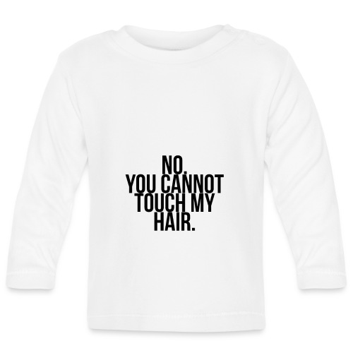No you cannot touch my hair - Baby Long Sleeve T-Shirt