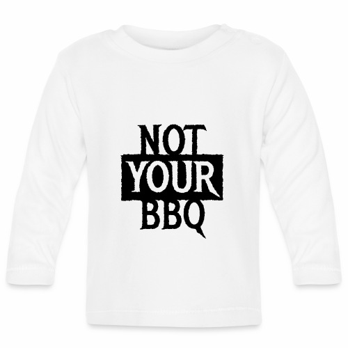 NOT YOUR BBQ BARBECUE - Coole Statement Geschenk - Baby Langarmshirt