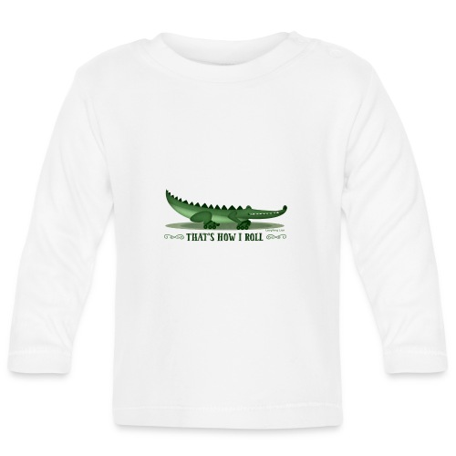 That s How I Roll - Baby Long Sleeve T-Shirt