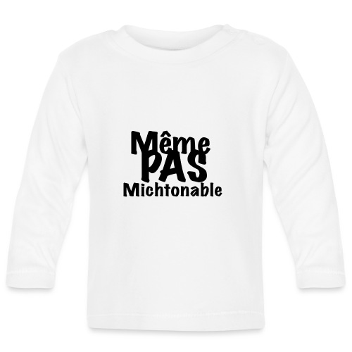 Même pas michtonable - Lettrage Black - T-shirt manches longues Bébé