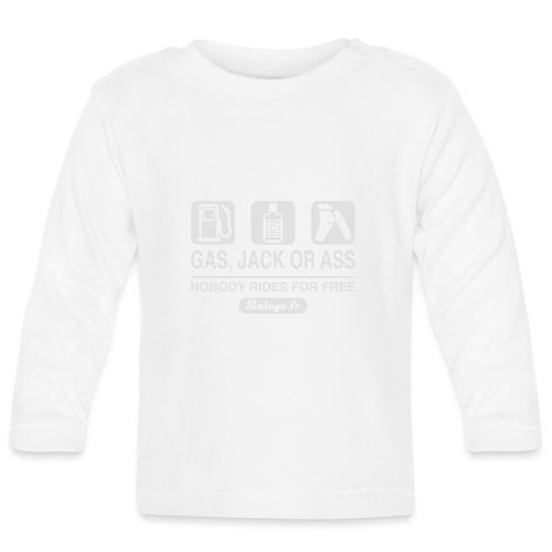 Gas, J... Or Ass : nobody rides for free - T-shirt manches longues Bébé
