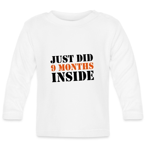 Just Did 9 Months Inside - Baby Long Sleeve T-Shirt