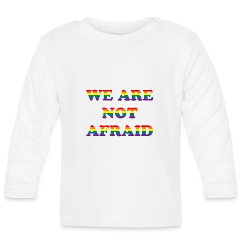 We are not afraid - Baby Long Sleeve T-Shirt