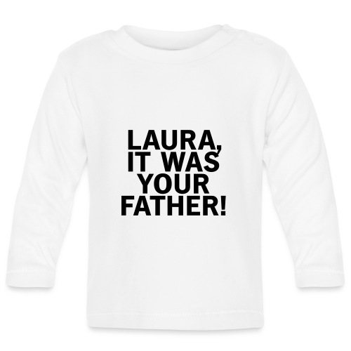 Laura it was your father - Baby Langarmshirt
