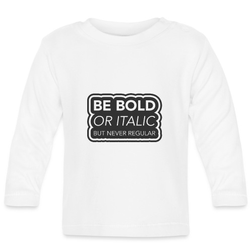 Be bold, or italic but never regular - T-shirt