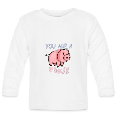 YOU ARE A PIG! T-SHIRT - Baby Long Sleeve T-Shirt