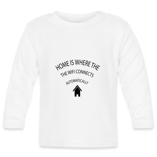 Home is where the Wifi connects automatically - Baby Long Sleeve T-Shirt