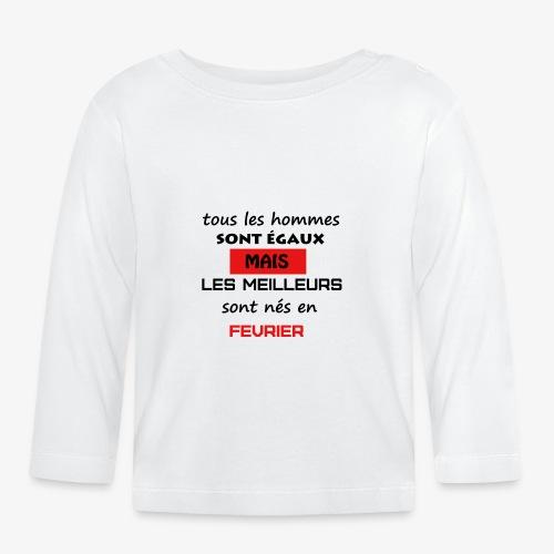 les meilleurs sont nés en février - T-shirt manches longues Bébé