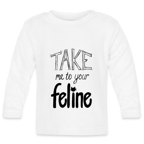 Take Me To Your Feline! - Baby Long Sleeve T-Shirt