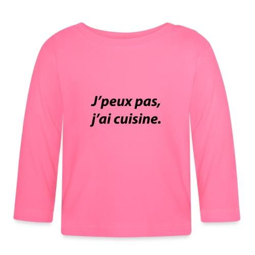 J'peux pas, j'ai cuisine. - T-shirt manches longues Bébé