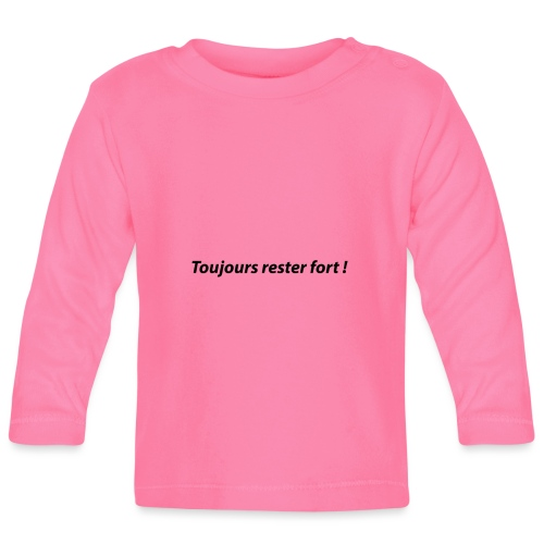 Toujours rester fort ! - T-shirt manches longues Bébé