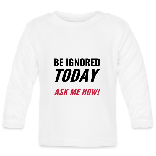 Be Ignored Today - Baby Long Sleeve T-Shirt