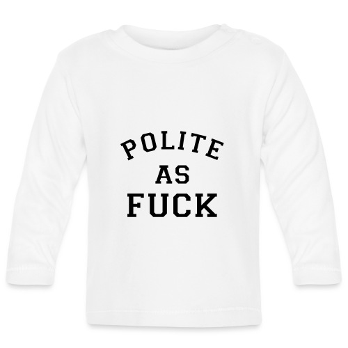 POLITE_AS_FUCK - Baby Long Sleeve T-Shirt