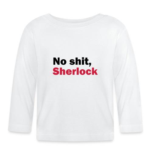 No shit, Sherlock - Baby Long Sleeve T-Shirt