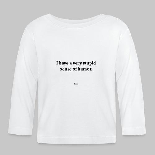 Stupid sense of humor - Baby Long Sleeve T-Shirt