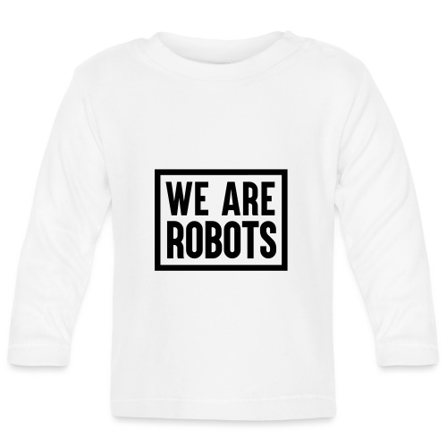 We Are Robots Premium Tote Bag - Baby Long Sleeve T-Shirt