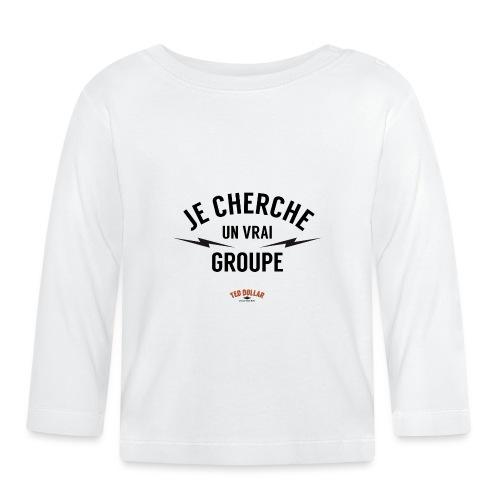 Je cherche un vrai groupe - T-shirt manches longues Bébé