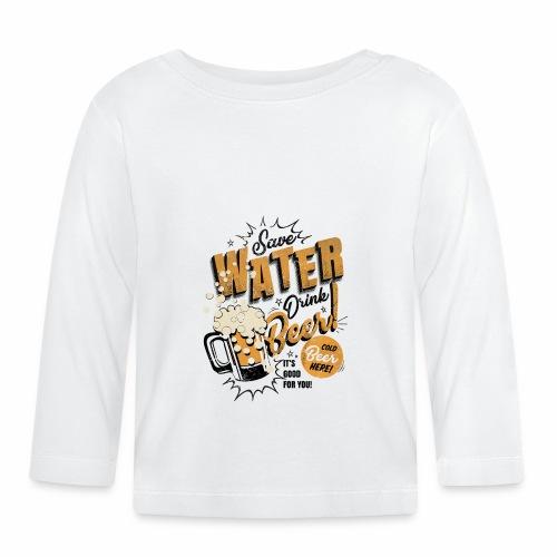Save Water Drink Beer Drink water instead of beer - Baby Long Sleeve T-Shirt