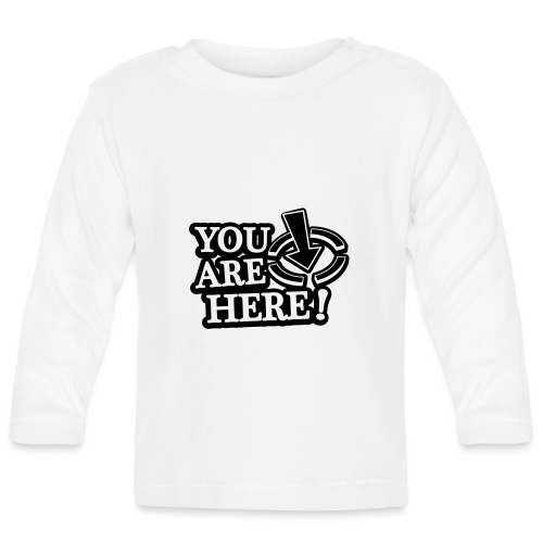 You are here! - Baby Long Sleeve T-Shirt