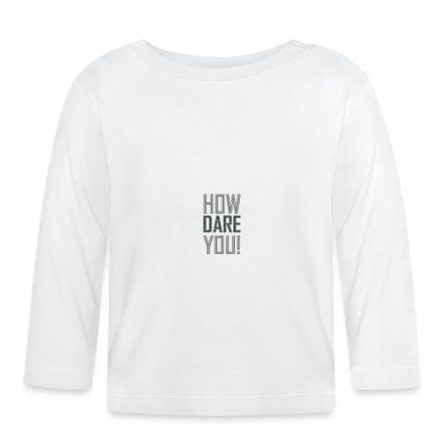 HOW DARE YOU - Vauvan pitkähihainen paita