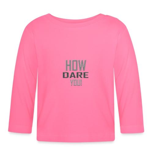 HOW DARE YOU isompi - Vauvan pitkähihainen paita