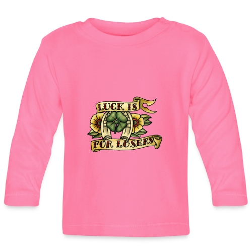 Luck Is For Losers - Baby Long Sleeve T-Shirt