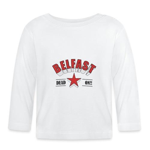Belfast - Dead On!! - Baby Long Sleeve T-Shirt