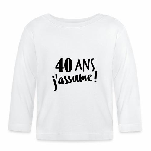 40 ans j'assume - T-shirt manches longues Bébé