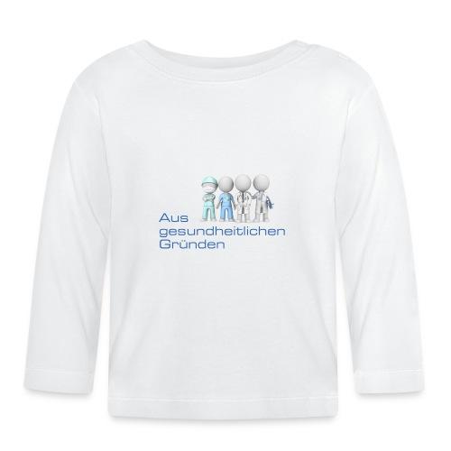 Aus gesundheitlichen Gründen - Baby Langarmshirt