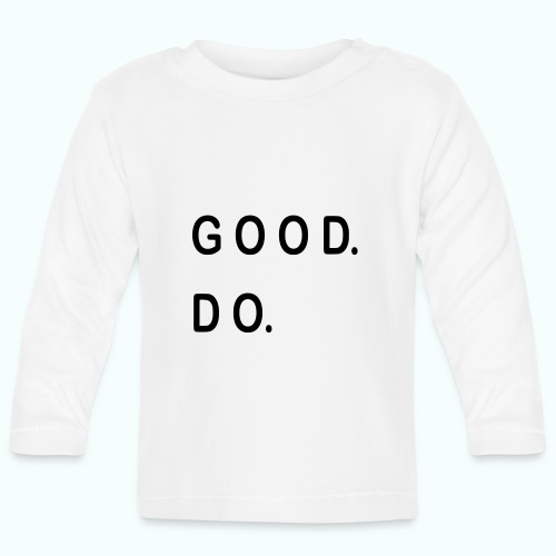 GOOD. DO. - Baby Langarmshirt