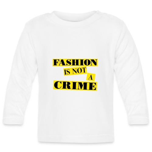 FASHION IS NOT A CRIME - Baby Long Sleeve T-Shirt
