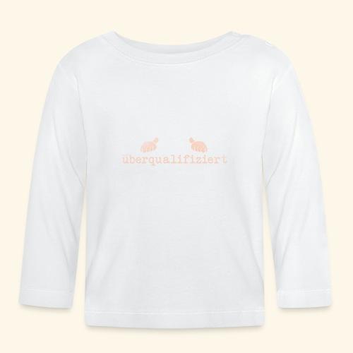 lustiges T-Shirt überqualifiziert - Baby Langarmshirt