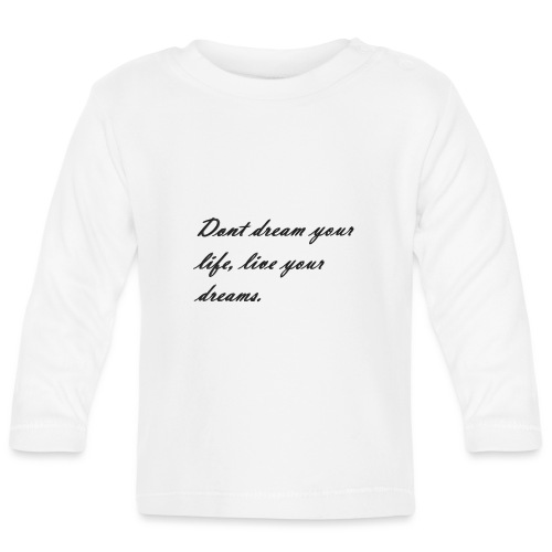 Don t dream your life live your dreams - Baby Long Sleeve T-Shirt