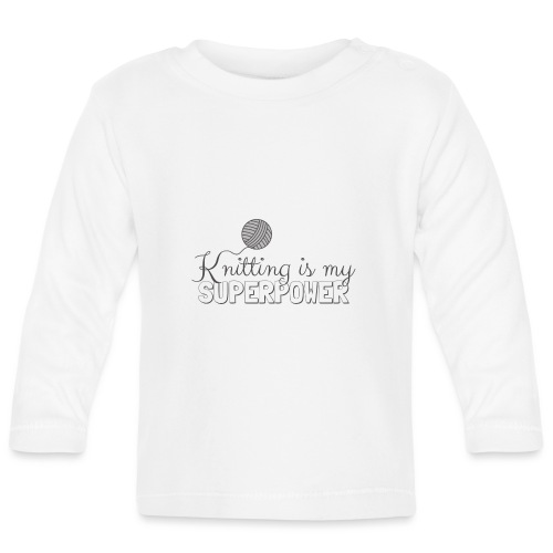 Knitting Is My Superpower - Baby Long Sleeve T-Shirt