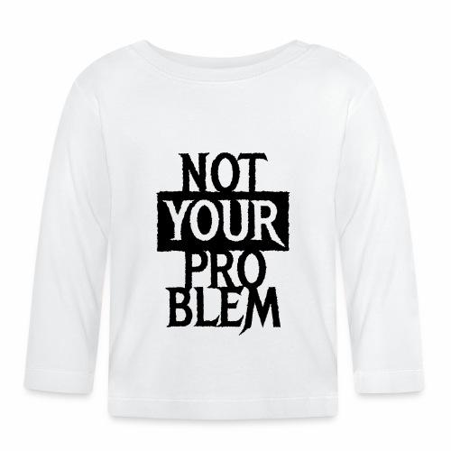 NOT YOUR PROBLEM - Coole Statement Geschenk Ideen - Baby Langarmshirt